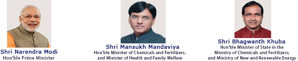 Shri Narendra Modi - Hon'ble Prime Minister, Shri Mansukh Mandaviya - Hon'ble Minister of Chemicals and Fertilizers; and Minister of Health and Family Welfare, Shri Bhagwanth Khuba - Hon'ble Minister of State in the Ministry of Chemicals and Fertilizers; and Ministry of New and Renewable Energy